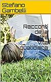 Racconti della nostra vita quotidiana: Racconti di vita quotidiana (Italian Edition)