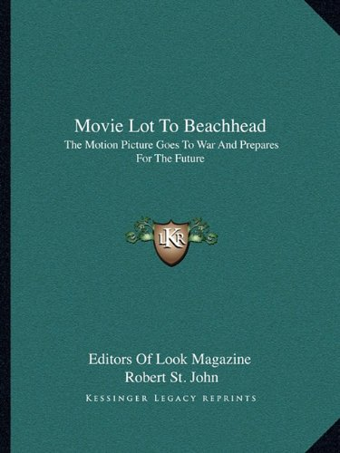Movie Lot To Beachhead: The Motion Picture Goes To War And Prepares For The Future