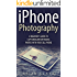 iPhone Photography: A Beginner's Guide To Capturing Breathtaking Photos with your Cell Phone