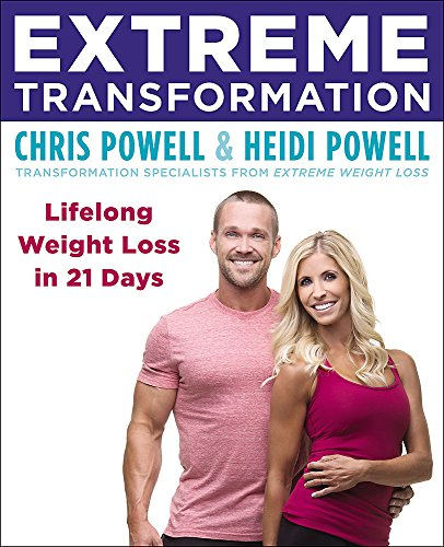 Extreme Transformation: Lifelong Weight Loss in 21 Days (Extreme Weight Loss Chris Powell Diet Plan)
