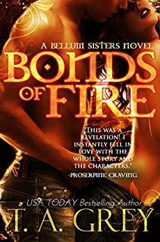 Bonds of Fire - Book #2 (Bellum Sisters series): The Bellum Sisters series by [Grey, T. A.]