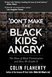 Book cover from Dont Make the Black Kids Angry: The hoax of black victimization and those who enable it. by Mr. Colin Flaherty
