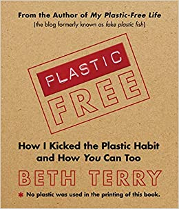 fab99ba0de Amazon.com  Plastic-Free  How I Kicked the Plastic Habit and How You Can  Too (9781616086244)  Beth Terry  Books