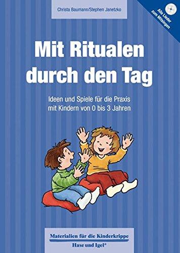 Mit Ritualen durch den Tag (Materialien für die Kinderkrippe)
