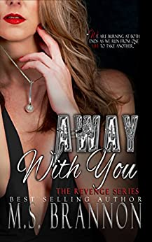 Away with You (The Revenge Series Book 2) by [Brannon, M.S.]