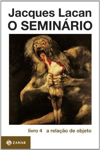 O Seminário. Livro 04. A Relação De Objeto. Coleção Campo Freudiano no Brasil