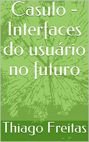 Casulo interfaces do usurio no futuro portuguese edition casulo interfaces do usurio no futuro portuguese edition by freitas thiago fandeluxe Choice Image