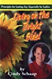 Lliving on the Bright Side!, Cindy Schaap, 097190197X