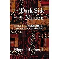 Dark Side of the Nation: Essays on Multiculturalism, Nationalism, and Gender