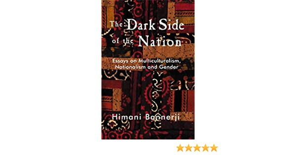 dark side of the nation essays on multiculturalism nationalism  dark side of the nation essays on multiculturalism nationalism and gender himani bannerji 9781551301723 books ca