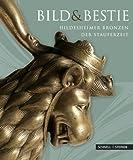 Bild und Bestie : Hildesheimer Bronzen der Stauferzeit, Brandt, Michael and Dom-Museum Hildesheim Staff, 379542044X