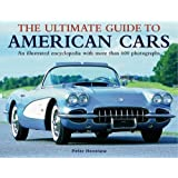 The Ultimate Guide to American Cars: An Illuatrated Encyclopedia with More Than 600 Photographs