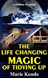 The Life-Changing Magic of Tidying Up: By Marie Kondo | Epitome: The Japanese Art of Decluttering and Organizing