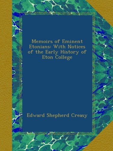 Download Memoirs of Eminent Etonians: With Notices of the Early History of Eton College pdf