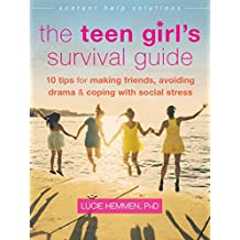The Teen Girl's Survival Guide: Ten Tips for Making Friends, Avoiding Drama, and Coping with Social Stress (The Instant Help Solutions Series)