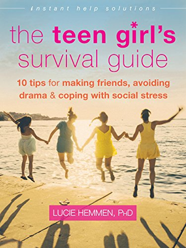 The Teen Girl's Survival Guide: Ten Tips for Making Friends, Avoiding Drama, and...