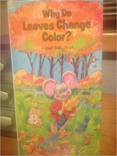 Why Do Leaves Change Color (Just Ask Series): Chris Arvetis, Carole ...