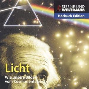 Licht. Wie unsere Bilder vom Kosmos entstehen Hörbuch