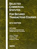 Selected Commercial Statutes for Secured Transactions Courses 2012, Carol L. Chomsky and Christina L. Kunz, 0314282548