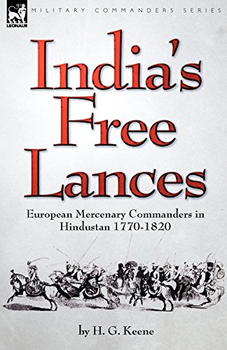 India's Free Lances: European Mercenary Commanders in Hindustan 1770-1820