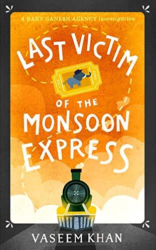 Last Victim of the Monsoon Express: A Baby Ganesh Agency novella by [Khan, Vaseem]