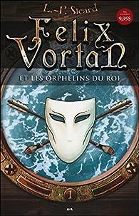 Felix Vortan, tome 1 : Felix Vortan et les orphelins du roi par Louis-Pier Sicard