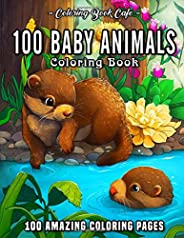 100 Baby Animals: A Coloring Book Featuring 100 Incredibly Cute and Lovable Baby Animals from Forests, Jungles