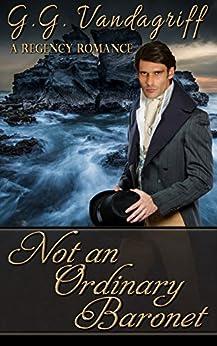 Not an Ordinary Baronet: A Regency Romance (Three Gentlemen of London Book 3) by [Vandagriff, G.G.]