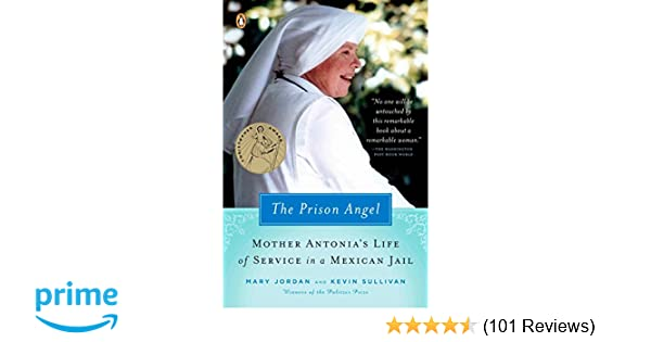 The Prison Angel Mother Antonias Journey From Beverly Hills To A Life Of Service In Mexican Jail Mary Jordan Kevin Sullivan 9780143037170