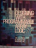 Designing with Programmable Array Logic, Monolithic Memories, Inc., Technical Staff, 0070427232