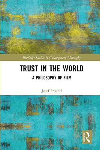 Trust in the World: A Philosophy of Film (Routledge Studies in Contemporary Philosophy)