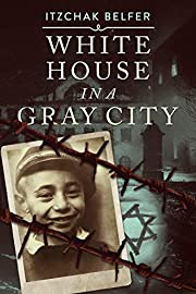 White House in a Gray City: A Memoir of an Orphan Jewish Boy Who Survived The Holocaust (WW2 True Story)