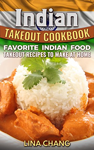 Indian Takeout Cookbook Favorite Indian Food Takeout Recipes To Make At Home Epub