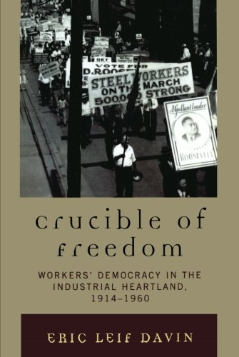 Crucible of Freedom: Workers' Democracy in the Industrial Heartland, 1914–1960