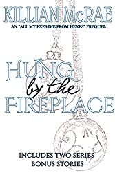 Hung by the Fireplace: An All my Exes Die from Hexes Prequel
