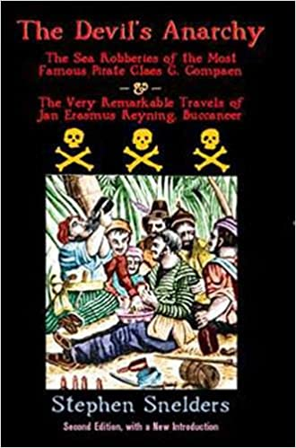 Book The Devil's Anarchy: The Sea Robberies of theMost Famous Pirate Claes G. Compaen & The Very Remarkable Travels of Jan Erasmus Reyning, Buccaneer
