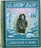 img - for The Snow baby;: A true story with true pictures book / textbook / text book