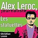 Les statuettes [The Statuettes]: Alex Leroc, journaliste Hörbuch von Christian Lause Gesprochen von: Christian Renaud