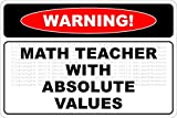 "Warning Math Teacher With Absolute Values 8"" x 12"" Metal Novelty Sign Aluminum NS 656"