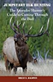 Jumpstart Elk Hunting: The Everyday Hunter's Guide to Cutting Through the Bull