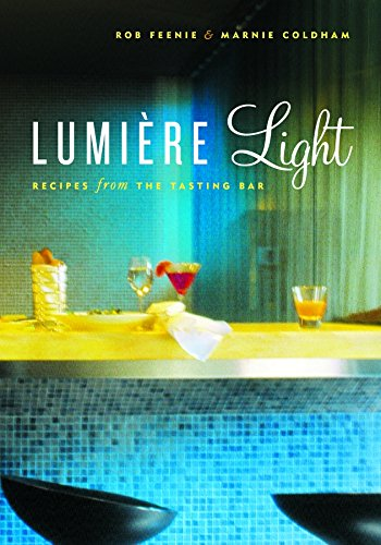 Lumiere Light: Recipes from the Tasting Bar by Rob Feenie, Marnie Coldham
