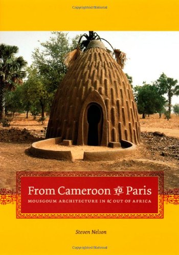 From Cameroon to Paris: Mousgoum Architecture In and Out of Africa