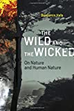 "Benjamin Hale, ""The Wild and the Wicked: On Nature and Human Nature"" (MIT Press, 2016)"