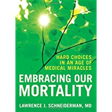 Embracing Our Mortality: Medical Choices in an Age of Miracles