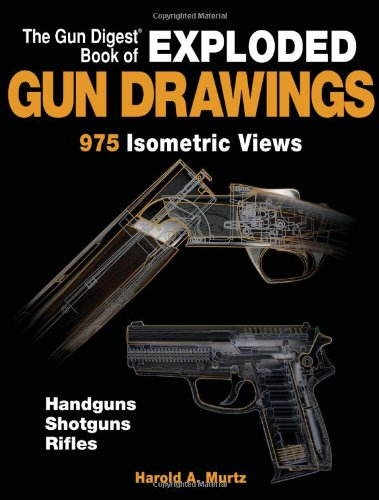 The Gun Digest Book of Exploded Gun Drawings: 975 Isometric Views
