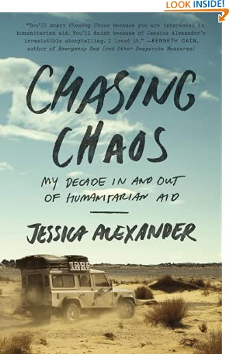Chasing Chaos: My Decade In and Out of Humanitarian Aid by Jessica Alexander