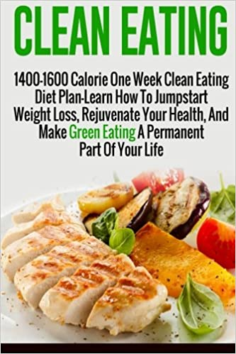 Clean eating 1400 1600 calorie one week clean eating diet plan clean eating 1400 1600 calorie one week clean eating diet plan learn how to jumpstart weight loss rejuvenate your health and make green eating a diet and forumfinder Images