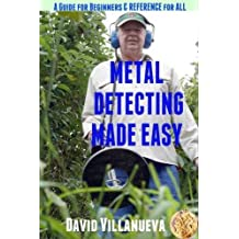 Metal Detecting Made Easy: a Guide for Beginners and Reference for All by David Villanueva (2014-07-01)