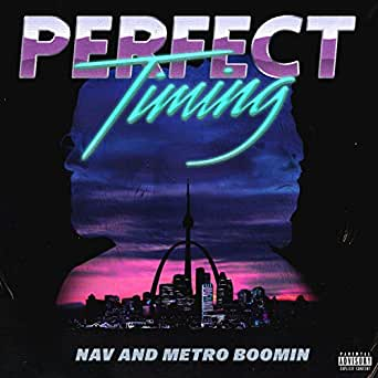 Perfect Timing [Explicit] by NAV & Metro Boomin on Amazon Music