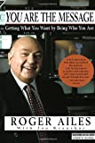 You Are the Message, Roger Ailes and Jon Kraushar, 0385265425